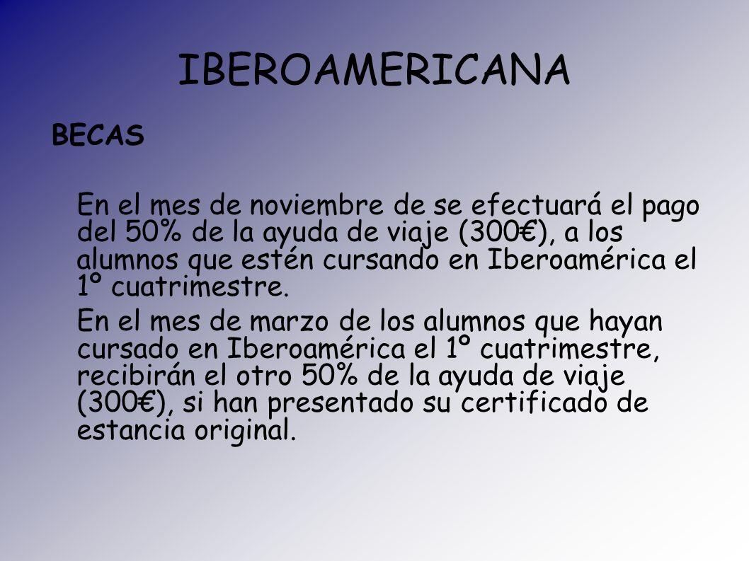 IBEROAMERICANA BECAS En el mes de noviembre de se efectuará el pago del 50% de la ayuda de viaje (300), a los alumnos que estén cursando en Iberoaméri