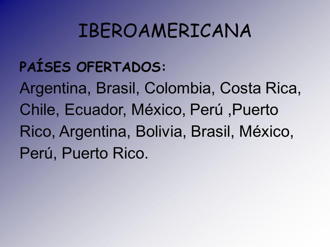 IBEROAMERICANA PAÍSES OFERTADOS: Argentina, Brasil, Colombia, Costa Rica, Chile, Ecuador, México, Perú,Puerto Rico, Argentina, Bolivia, Brasil, México