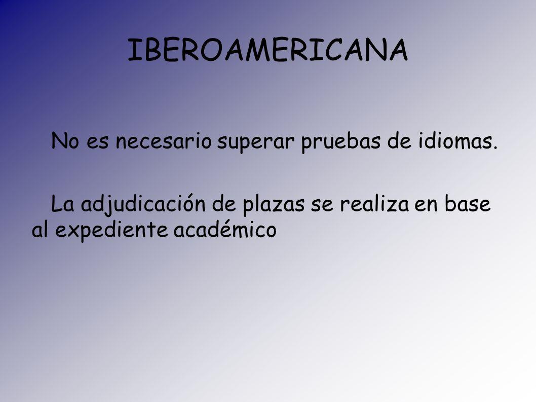 IBEROAMERICANA No es necesario superar pruebas de idiomas. La adjudicación de plazas se realiza en base al expediente académico