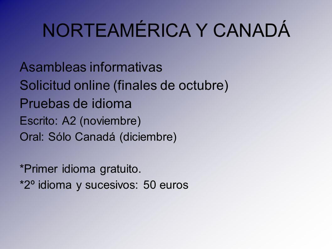 NORTEAMÉRICA Y CANADÁ Asambleas informativas Solicitud online (finales de octubre) Pruebas de idioma Escrito: A2 (noviembre) Oral: Sólo Canadá (diciem