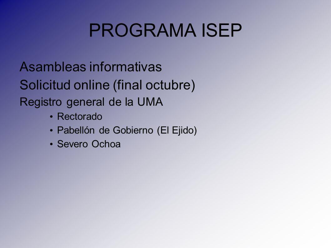 PROGRAMA ISEP Asambleas informativas Solicitud online (final octubre) Registro general de la UMA Rectorado Pabellón de Gobierno (El Ejido) Severo Ocho
