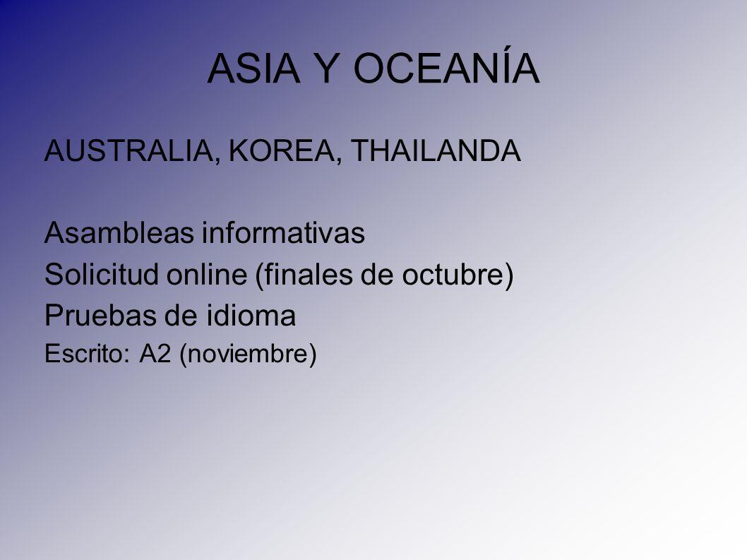 AUSTRALIA, KOREA, THAILANDA Asambleas informativas Solicitud online (finales de octubre) Pruebas de idioma Escrito: A2 (noviembre)