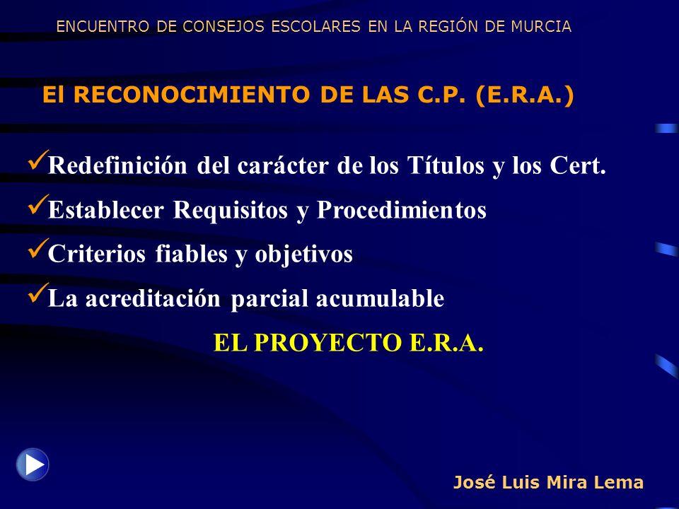 José Luis Mira Lema El RECONOCIMIENTO DE LAS C.P. (E.R.A.) ENCUENTRO DE CONSEJOS ESCOLARES EN LA REGIÓN DE MURCIA Redefinición del carácter de los Tít