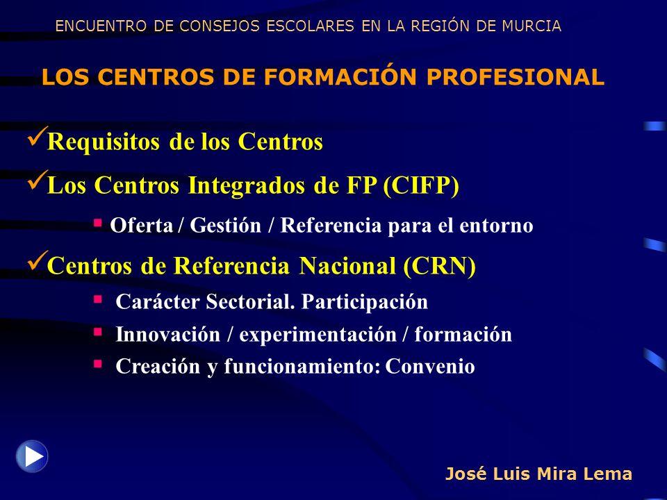 José Luis Mira Lema LOS CENTROS DE FORMACIÓN PROFESIONAL ENCUENTRO DE CONSEJOS ESCOLARES EN LA REGIÓN DE MURCIA Requisitos de los Centros Los Centros
