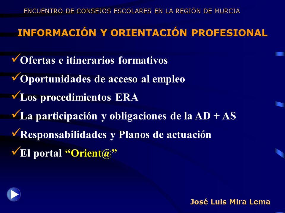 José Luis Mira Lema INFORMACIÓN Y ORIENTACIÓN PROFESIONAL ENCUENTRO DE CONSEJOS ESCOLARES EN LA REGIÓN DE MURCIA Ofertas e itinerarios formativos Opor