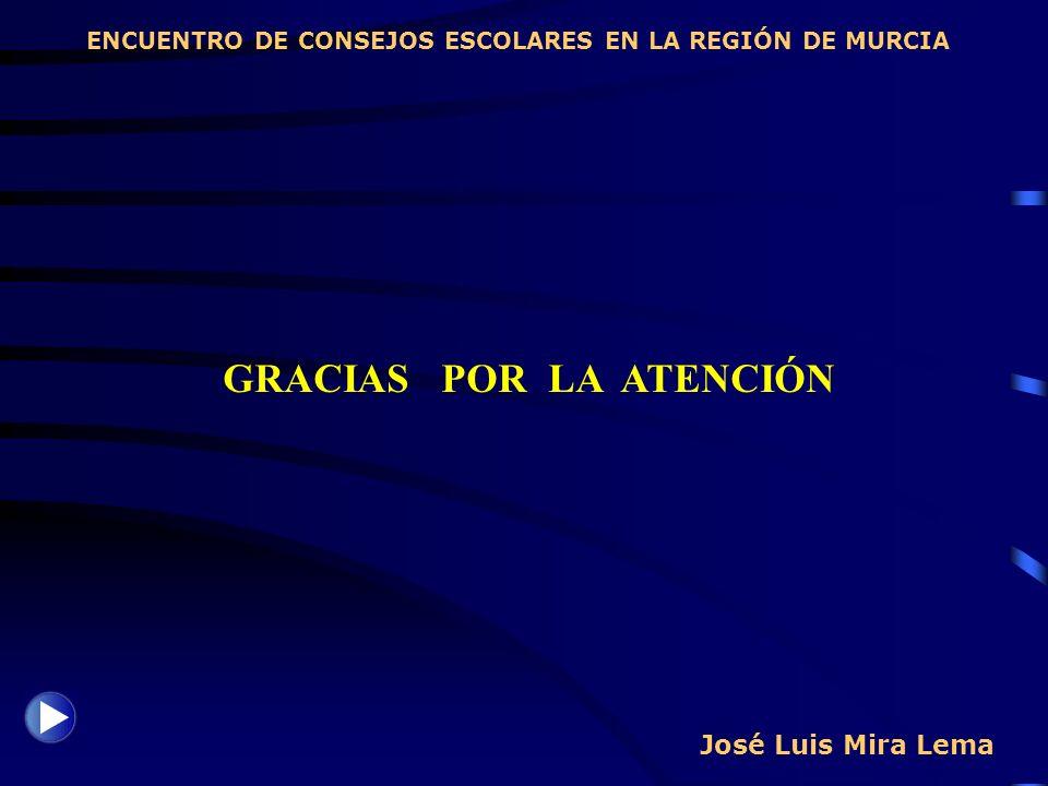 José Luis Mira Lema ENCUENTRO DE CONSEJOS ESCOLARES EN LA REGIÓN DE MURCIA GRACIAS POR LA ATENCIÓN