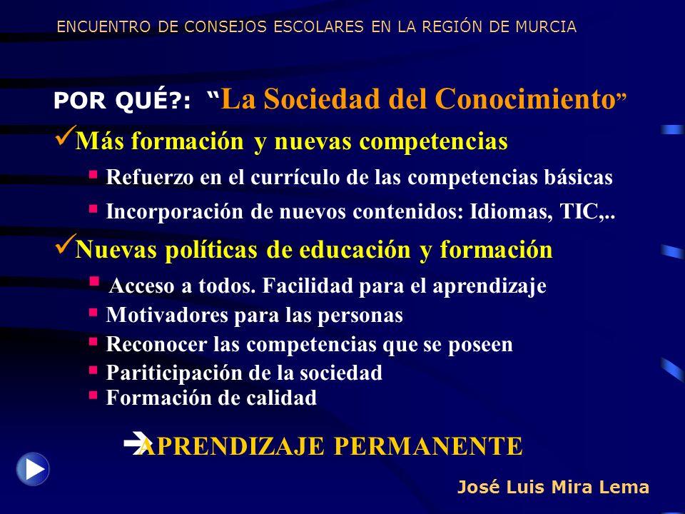 José Luis Mira Lema POR QUÉ?: La Sociedad del Conocimiento Más formación y nuevas competencias Refuerzo en el currículo de las competencias básicas In