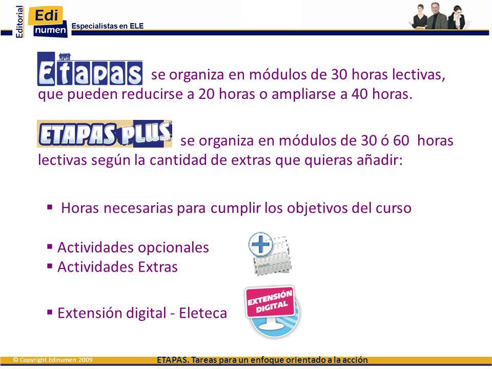 ETAPAS. Tareas para un enfoque orientado a la acción © Copyright Edinumen 2009 La Metodología
