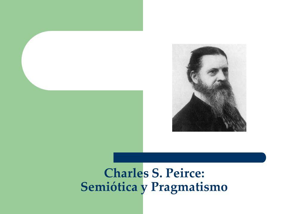 Charles S. Peirce: Semiótica y Pragmatismo