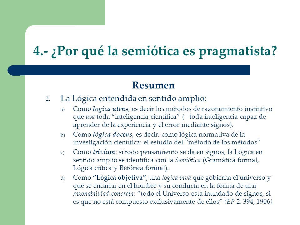 4.- ¿Por qué la semiótica es pragmatista? Resumen 2. La Lógica entendida en sentido amplio: a) Como logica utens, es decir los métodos de razonamiento