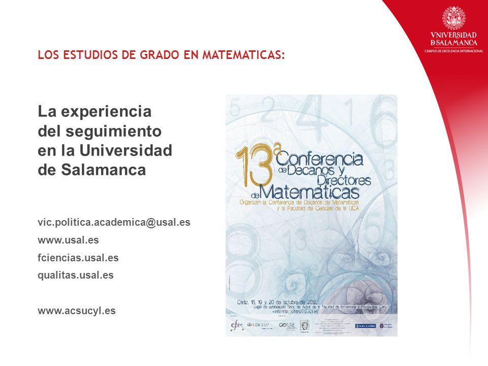 vic.politica.academica@usal.es www.usal.es fciencias.usal.es qualitas.usal.es www.acsucyl.es LOS ESTUDIOS DE GRADO EN MATEMATICAS: La experiencia del