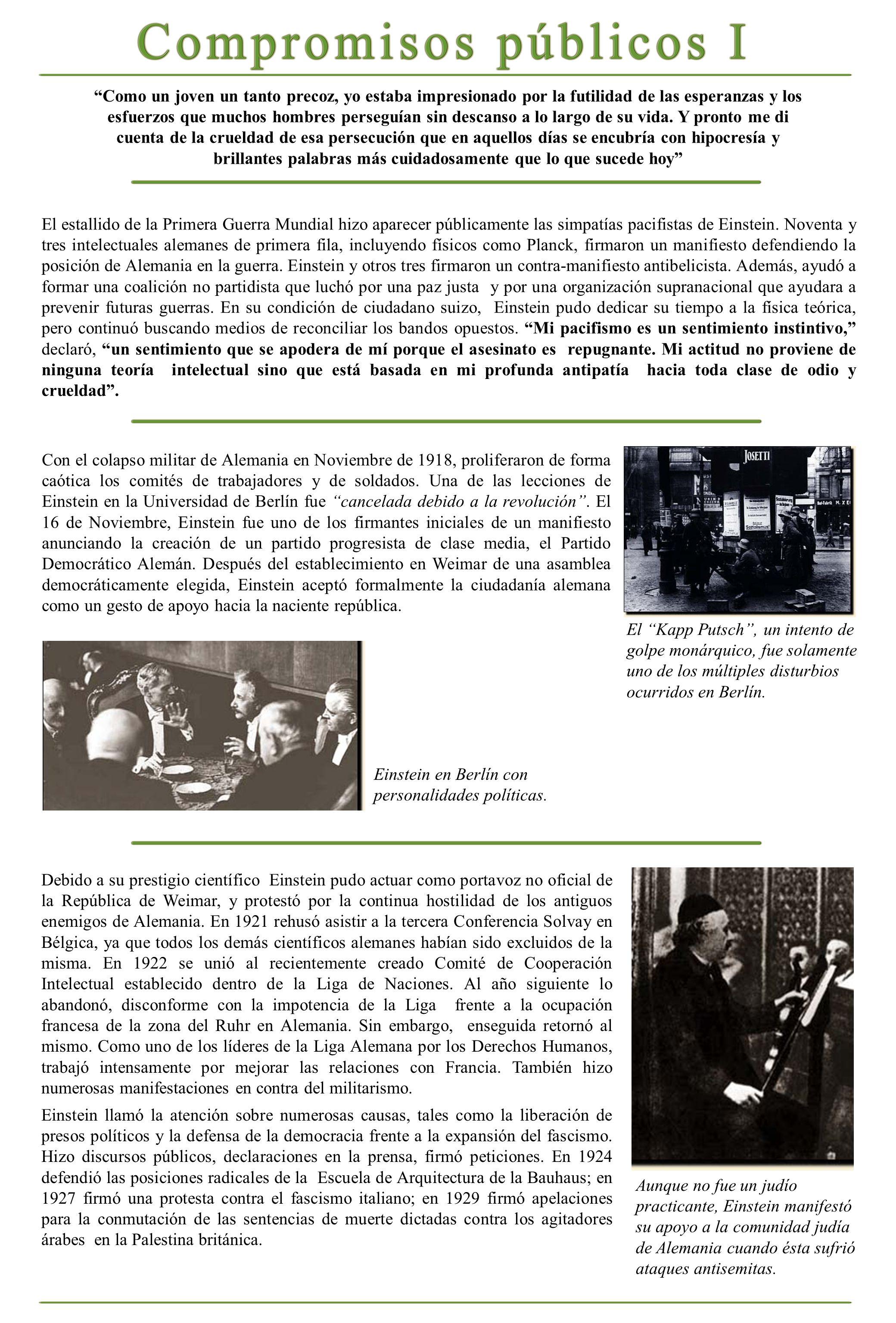 El estallido de la Primera Guerra Mundial hizo aparecer públicamente las simpatías pacifistas de Einstein. Noventa y tres intelectuales alemanes de pr