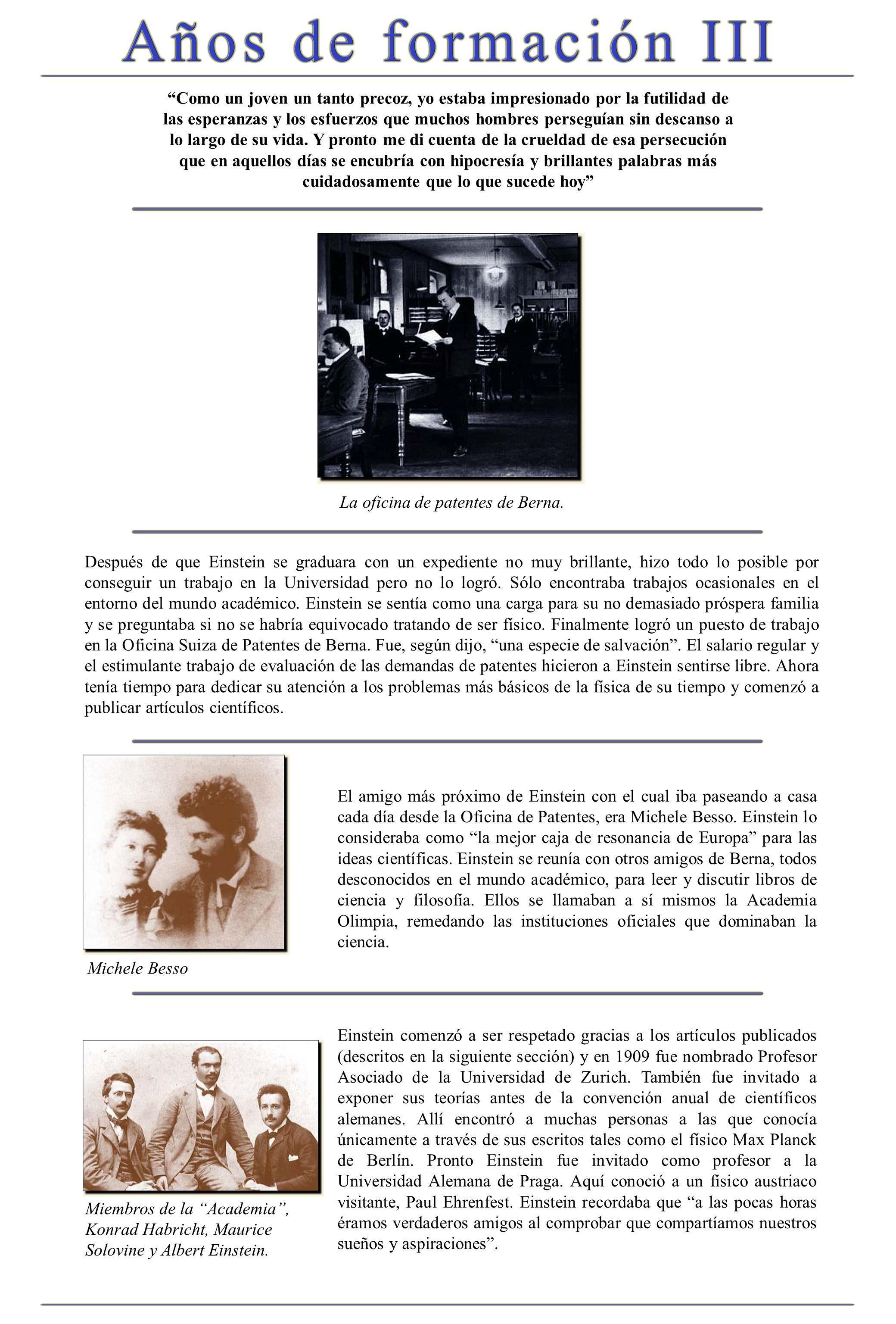 De todas las comunidades posibles, no hay ninguna a la que me gustaría dedicarme, excepto la sociedad de los buscadores de la verdad, que siempre ha tenido muy pocos miembros activos a lo largo de la historia Max Planck encontró las primeros pistas de la teoría cuántica en 1900.