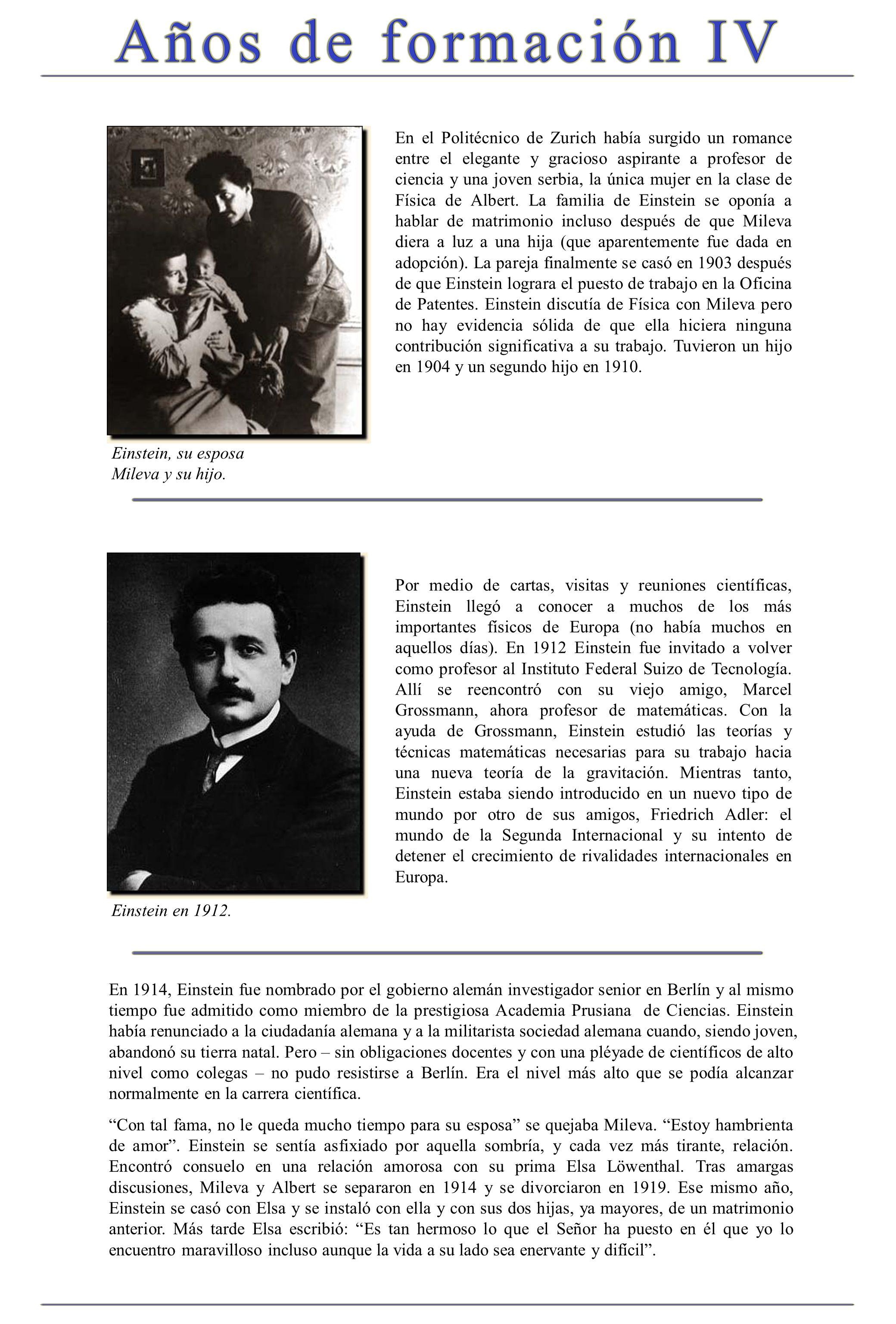 En el Politécnico de Zurich había surgido un romance entre el elegante y gracioso aspirante a profesor de ciencia y una joven serbia, la única mujer e