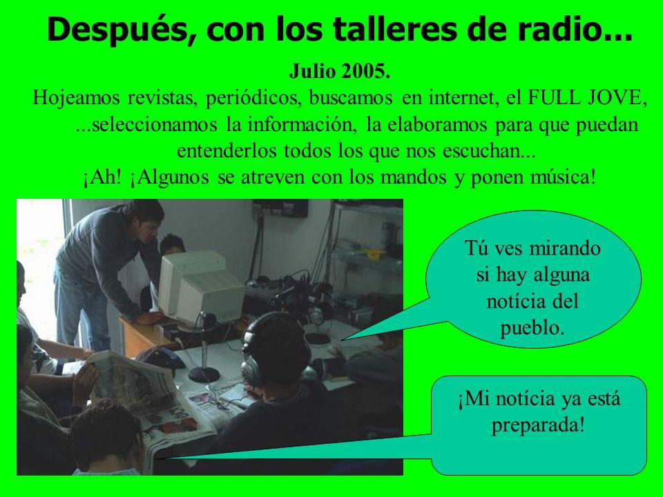 Después, con los talleres de radio... Julio 2005.