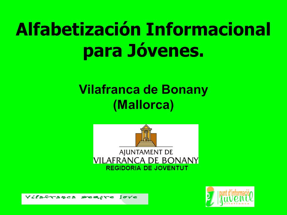 REGIDORIA DE JOVENTUT Alfabetización Informacional para Jóvenes. Vilafranca de Bonany (Mallorca)