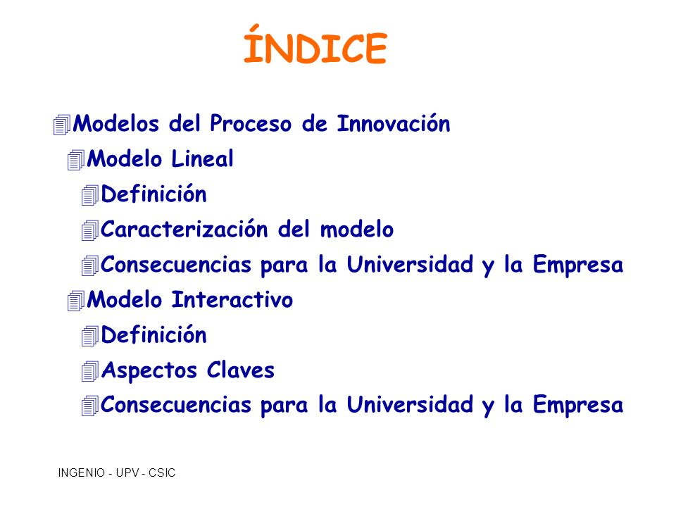 INGENIO - UPV - CSIC ÍNDICE 4Modelos del Proceso de Innovación 4Modelo Lineal 4Definición 4Caracterización del modelo 4Consecuencias para la Universid