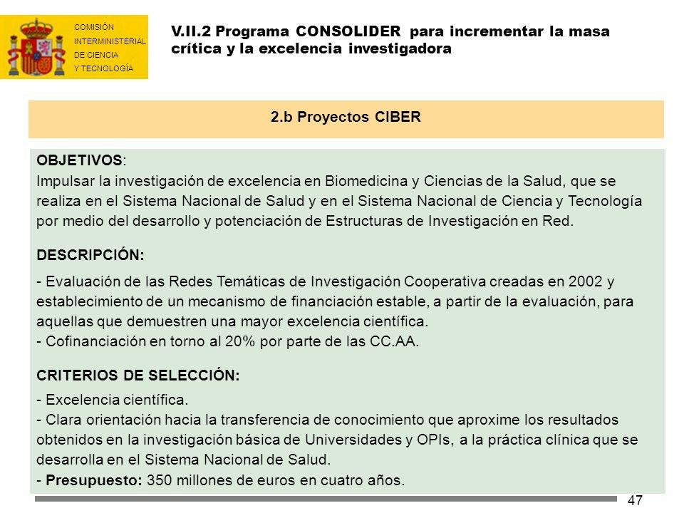 COMISIÓN INTERMINISTERIAL DE CIENCIA Y TECNOLOGÍA 47 OBJETIVOS: Impulsar la investigación de excelencia en Biomedicina y Ciencias de la Salud, que se