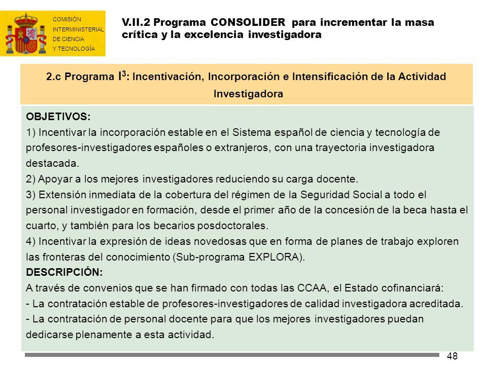 COMISIÓN INTERMINISTERIAL DE CIENCIA Y TECNOLOGÍA 48 OBJETIVOS: 1) Incentivar la incorporación estable en el Sistema español de ciencia y tecnología d