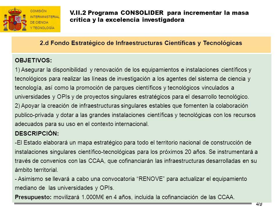 COMISIÓN INTERMINISTERIAL DE CIENCIA Y TECNOLOGÍA 49 OBJETIVOS: 1) Asegurar la disponibilidad y renovación de los equipamientos e instalaciones cientí