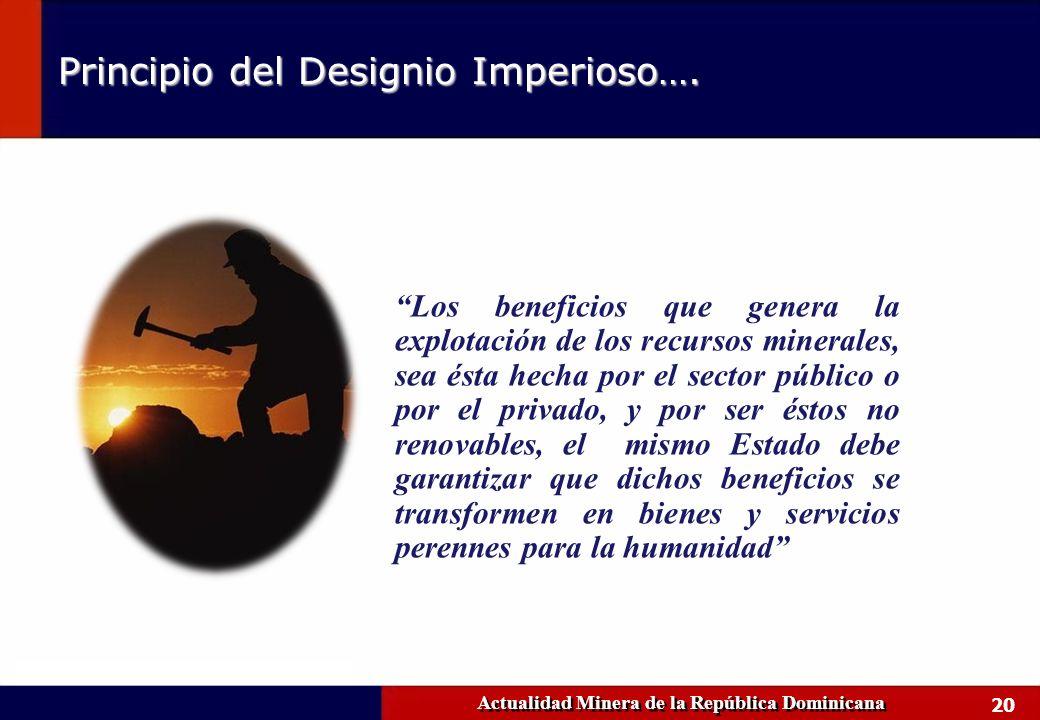 20 Actualidad Minera de la República Dominicana Principio del Designio Imperioso…. Los beneficios que genera la explotación de los recursos minerales,