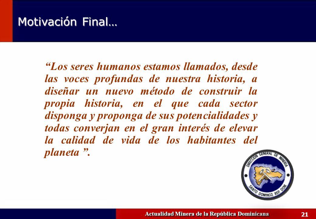 21 Motivación Final… Actualidad Minera de la República Dominicana Los seres humanos estamos llamados, desde las voces profundas de nuestra historia, a