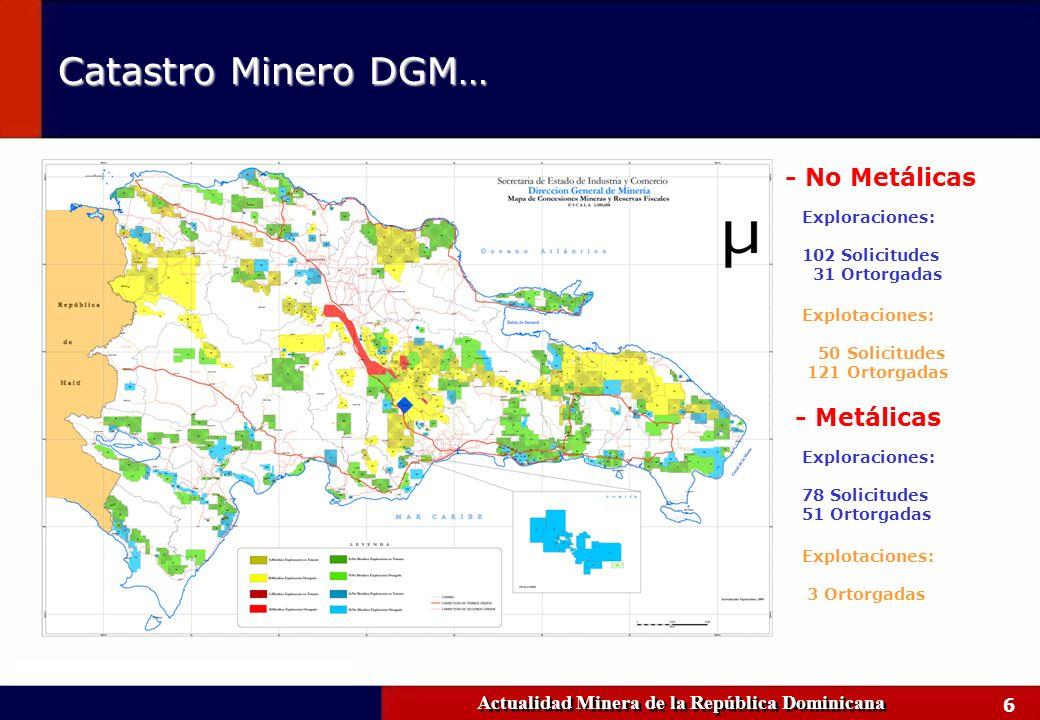 6 Actualidad Minera de la República Dominicana Catastro Minero DGM… Explotaciones: 50 Solicitudes 121 Ortorgadas Exploraciones: 102 Solicitudes 31 Ort