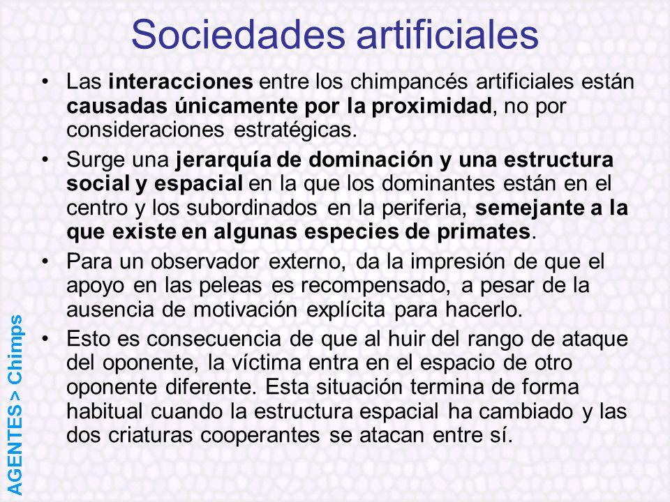 Sociedades artificiales Las interacciones entre los chimpancés artificiales están causadas únicamente por la proximidad, no por consideraciones estrat
