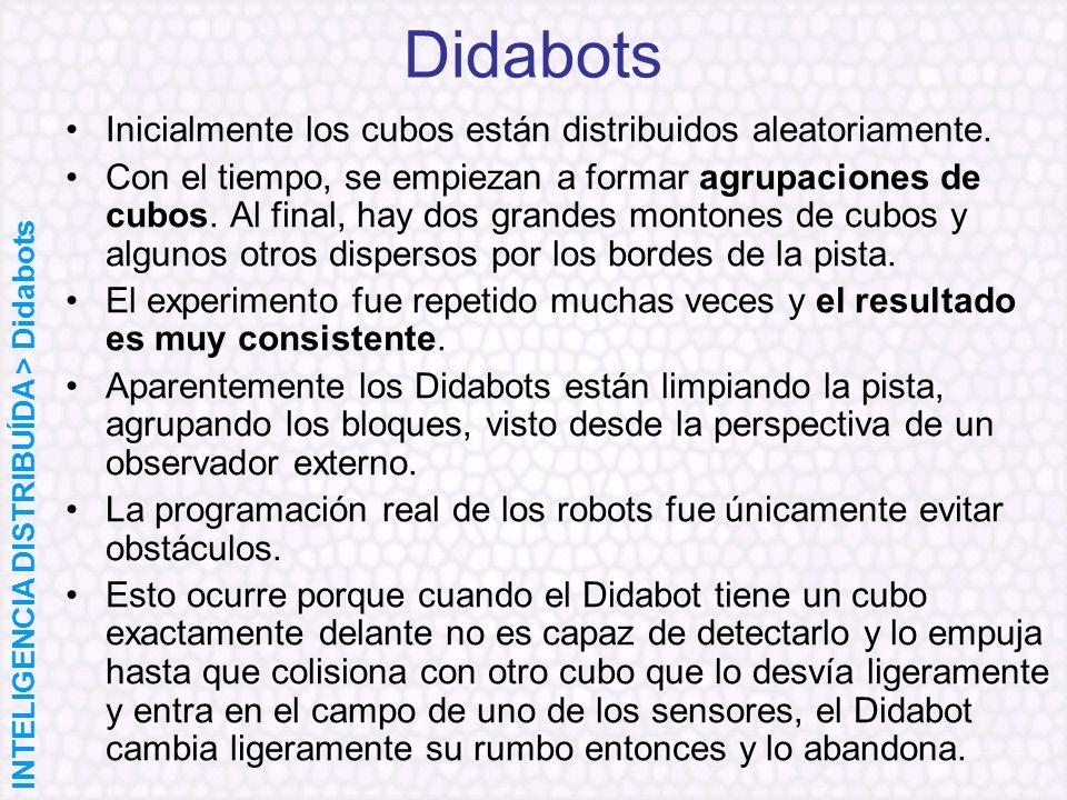 Didabots Inicialmente los cubos están distribuidos aleatoriamente. Con el tiempo, se empiezan a formar agrupaciones de cubos. Al final, hay dos grande