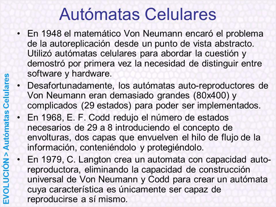 Autómatas Celulares En 1948 el matemático Von Neumann encaró el problema de la autoreplicación desde un punto de vista abstracto. Utilizó autómatas ce