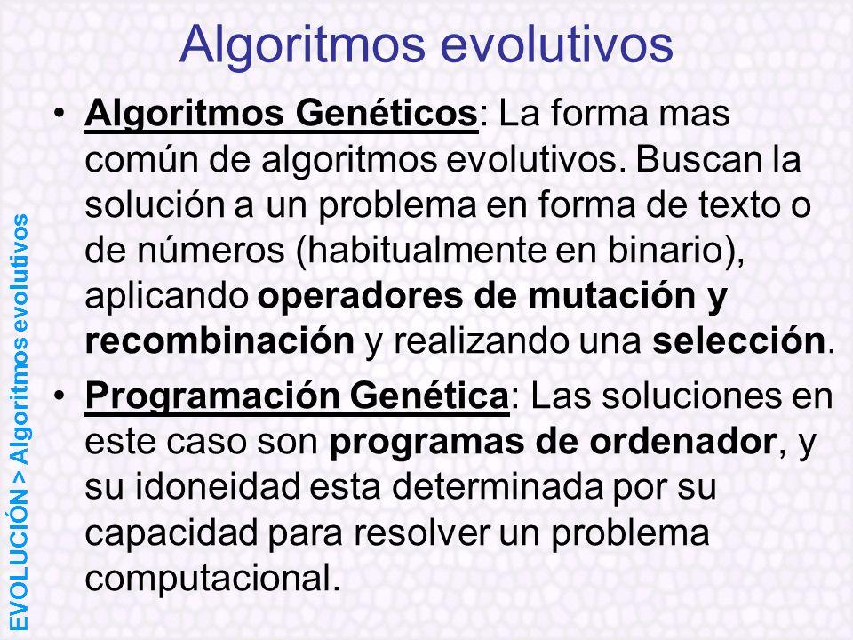 Algoritmos Genéticos: La forma mas común de algoritmos evolutivos. Buscan la solución a un problema en forma de texto o de números (habitualmente en b