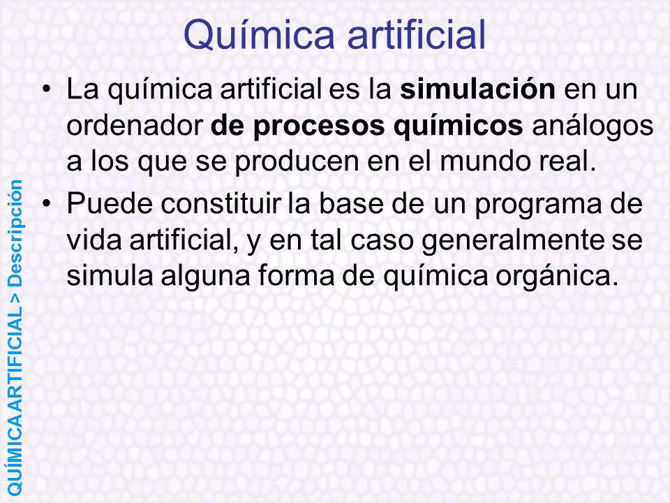 La química artificial es la simulación en un ordenador de procesos químicos análogos a los que se producen en el mundo real. Puede constituir la base