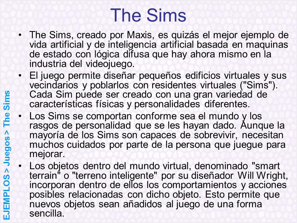 The Sims The Sims, creado por Maxis, es quizás el mejor ejemplo de vida artificial y de inteligencia artificial basada en maquinas de estado con lógic