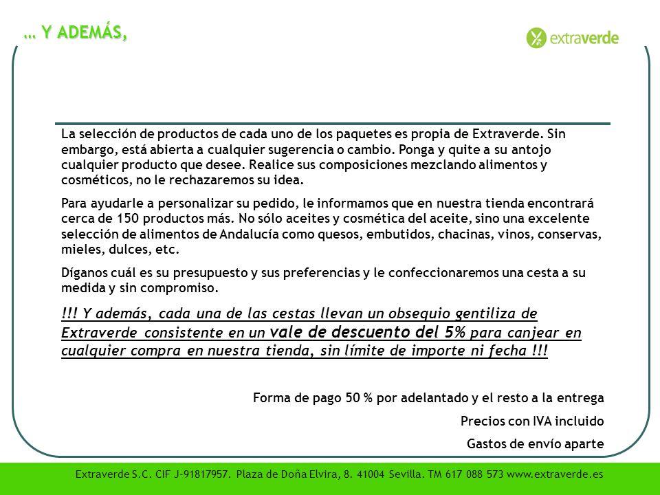 … Y ADEMÁS, Extraverde S.C. CIF J-91817957. Plaza de Doña Elvira, 8. 41004 Sevilla. TM 617 088 573 www.extraverde.es La selección de productos de cada