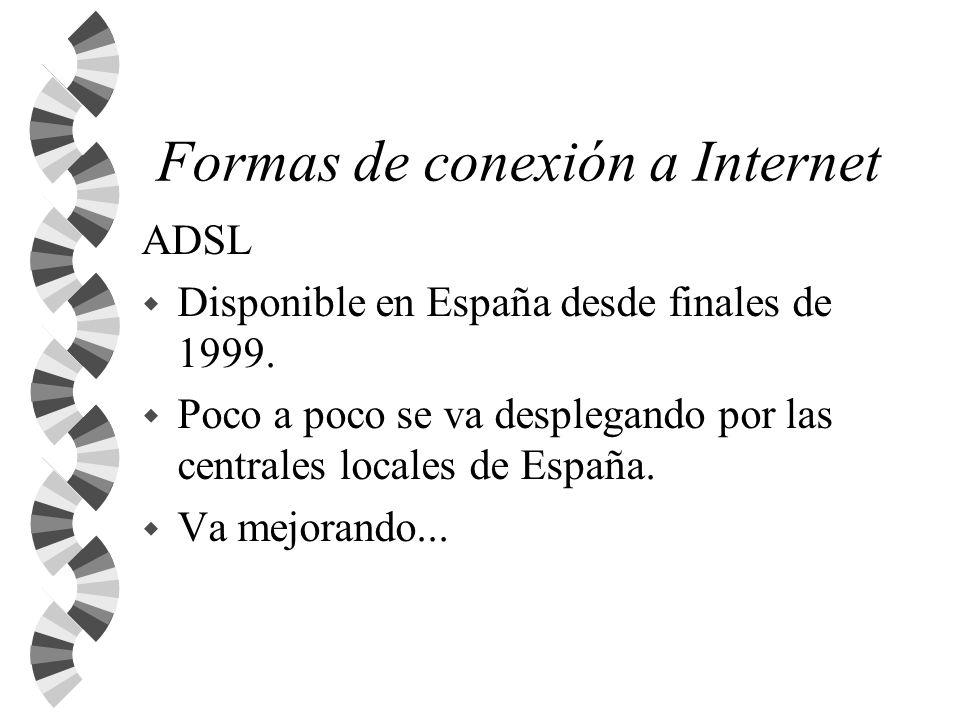 Formas de conexión a Internet ADSL w Disponible en España desde finales de 1999. w Poco a poco se va desplegando por las centrales locales de España.