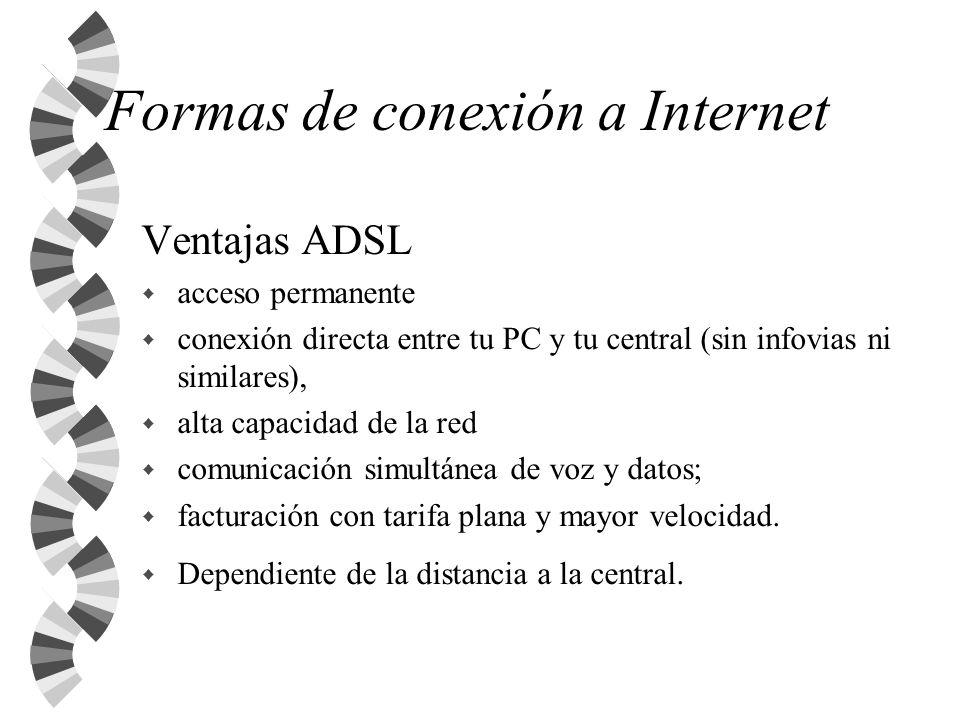 Formas de conexión a Internet Ventajas ADSL w acceso permanente w conexión directa entre tu PC y tu central (sin infovias ni similares), w alta capaci