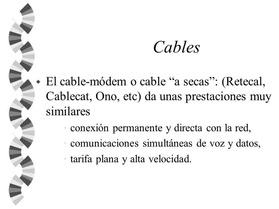 Cables w El cable-módem o cable a secas: (Retecal, Cablecat, Ono, etc) da unas prestaciones muy similares conexión permanente y directa con la red, co