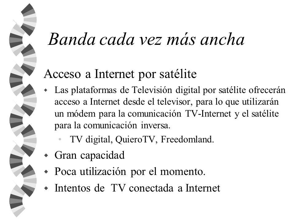 Banda cada vez más ancha Acceso a Internet por satélite w Las plataformas de Televisión digital por satélite ofrecerán acceso a Internet desde el tele