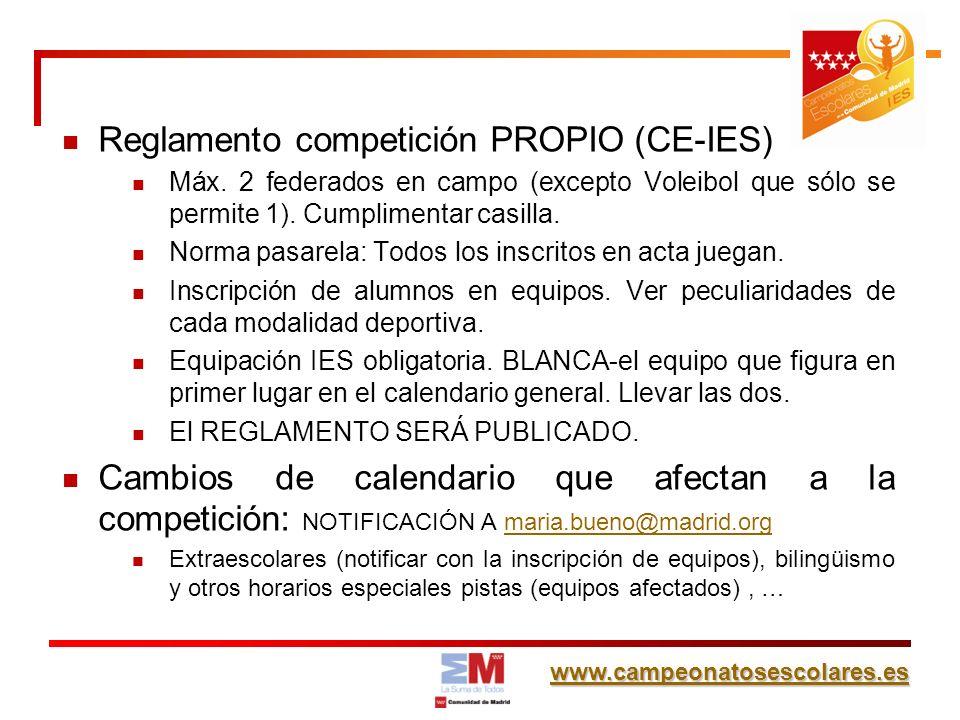 www.campeonatosescolares.es Reglamento competición PROPIO (CE-IES) Máx. 2 federados en campo (excepto Voleibol que sólo se permite 1). Cumplimentar ca