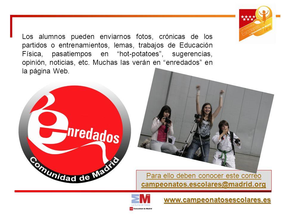 www.campeonatosescolares.es Los alumnos pueden enviarnos fotos, crónicas de los partidos o entrenamientos, lemas, trabajos de Educación Física, pasati