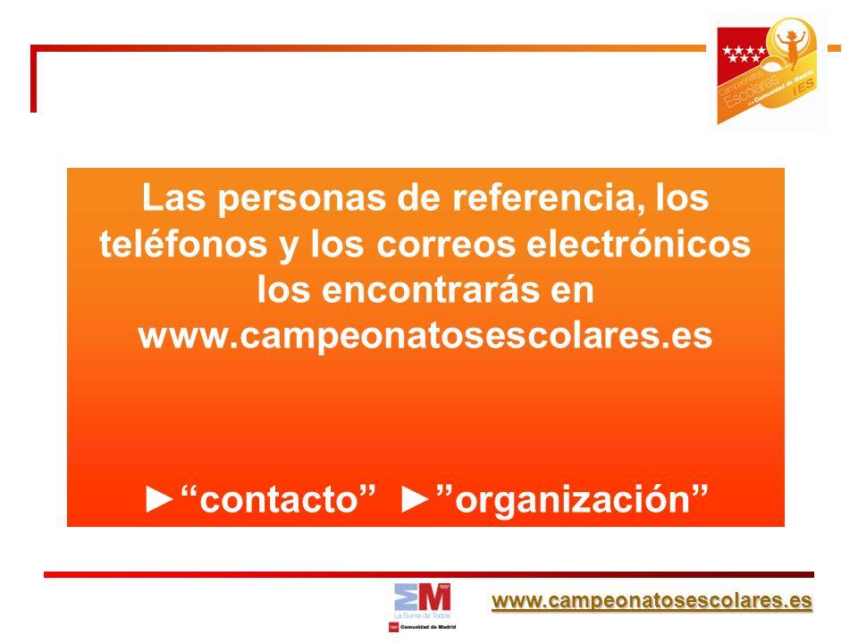 www.campeonatosescolares.es Las personas de referencia, los teléfonos y los correos electrónicos los encontrarás en www.campeonatosescolares.es contac