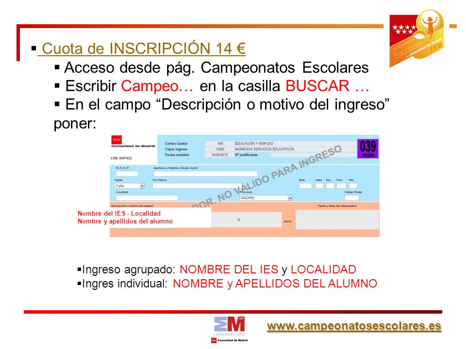 www.campeonatosescolares.es Cuota de INSCRIPCIÓN 14 Acceso desde pág. Campeonatos Escolares Escribir Campeo… en la casilla BUSCAR … En el campo Descri