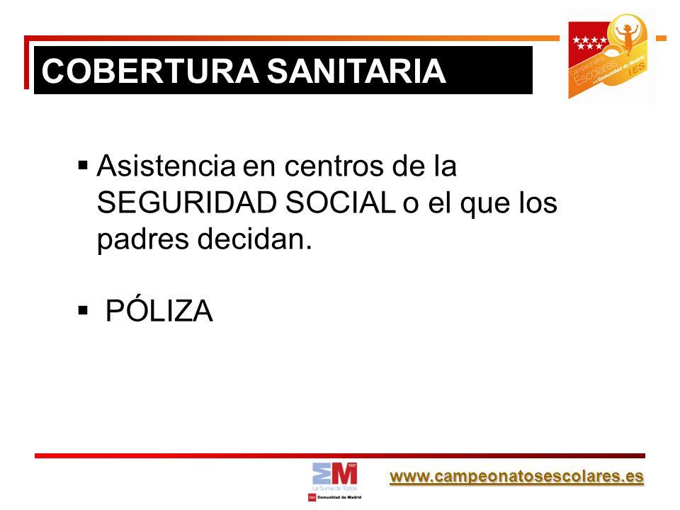 www.campeonatosescolares.es Asistencia en centros de la SEGURIDAD SOCIAL o el que los padres decidan. PÓLIZA COBERTURA SANITARIA