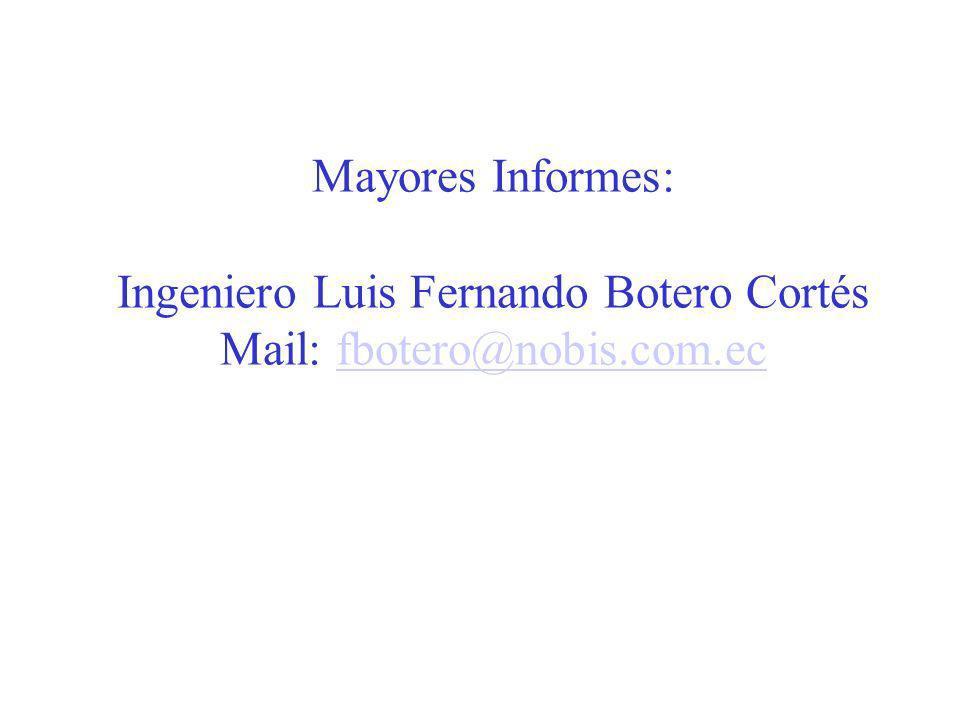 Mayores Informes: Ingeniero Luis Fernando Botero Cortés Mail: fbotero@nobis.com.ecfbotero@nobis.com.ec