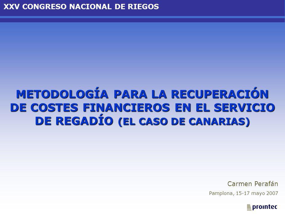 METODOLOGÍA PARA LA RECUPERACIÓN DE COSTES FINANCIEROS EN EL SERVICIO DE REGADÍO (EL CASO DE CANARIAS) Carmen Perafán Pamplona, 15-17 mayo 2007 XXV CO