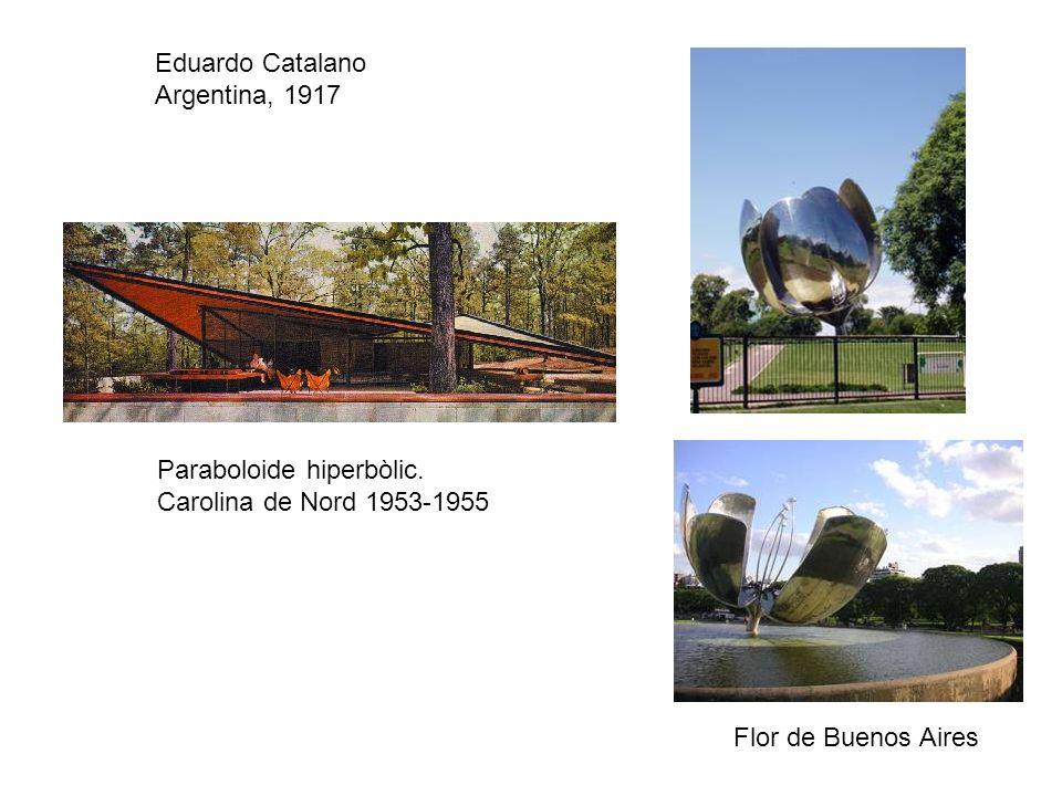 Eduardo Catalano Argentina, 1917 Paraboloide hiperbòlic. Carolina de Nord 1953-1955 Flor de Buenos Aires
