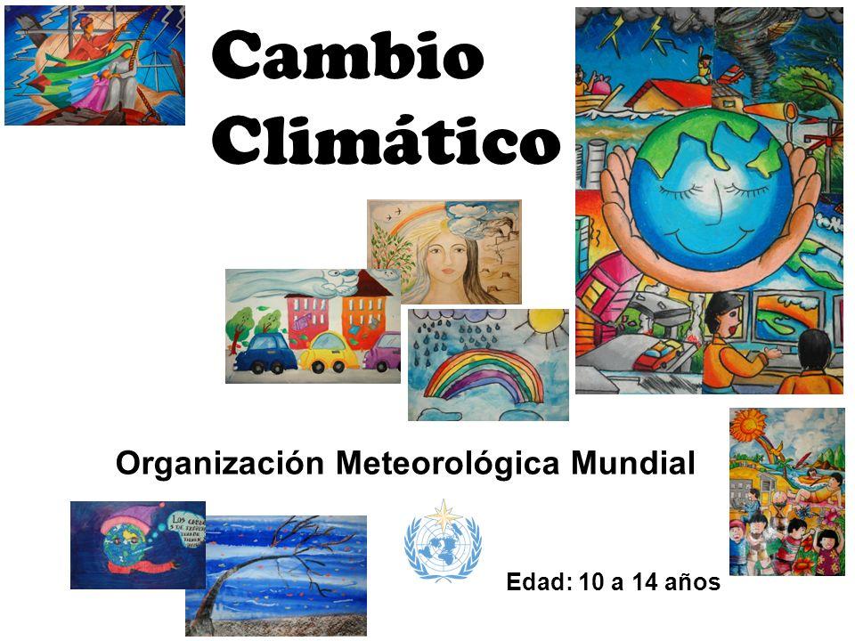 Cambio Climático Organización Meteorológica Mundial Edad: 10 a 14 años