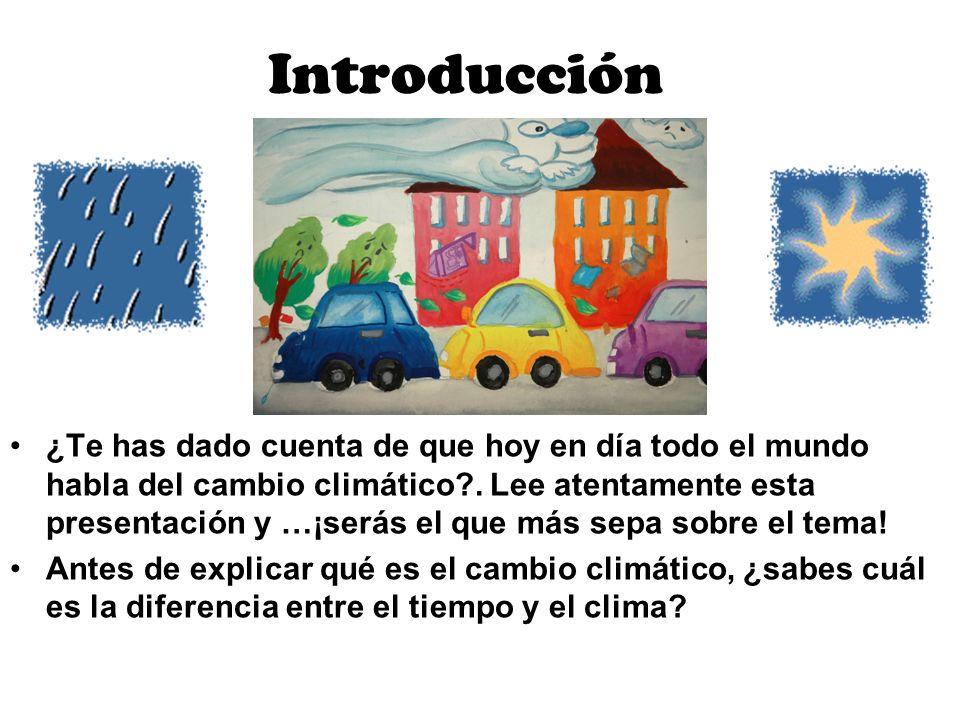 Introducción ¿Te has dado cuenta de que hoy en día todo el mundo habla del cambio climático?. Lee atentamente esta presentación y …¡serás el que más s