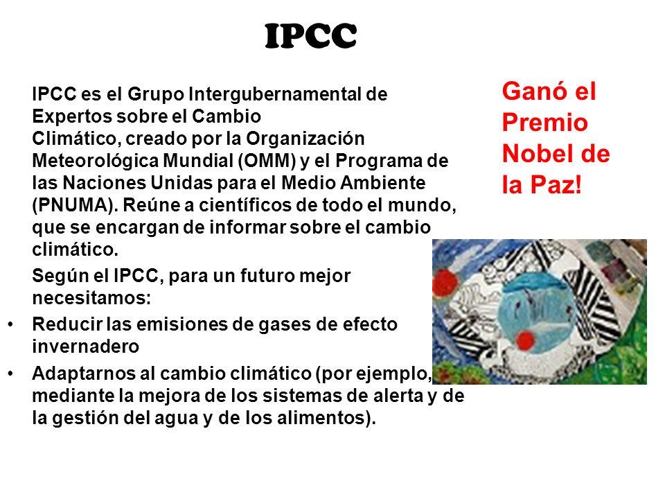 IPCC IPCC es el Grupo Intergubernamental de Expertos sobre el Cambio Climático, creado por la Organización Meteorológica Mundial (OMM) y el Programa d