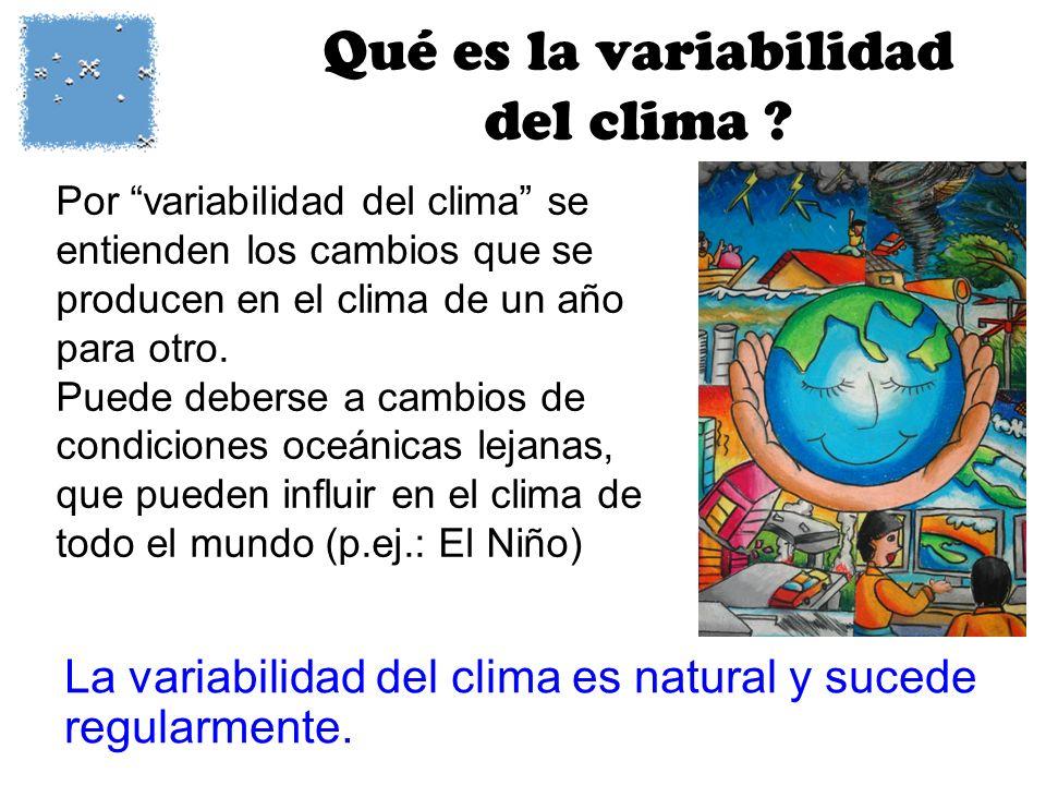 Qué es la variabilidad del clima ? Por variabilidad del clima se entienden los cambios que se producen en el clima de un año para otro. Puede deberse